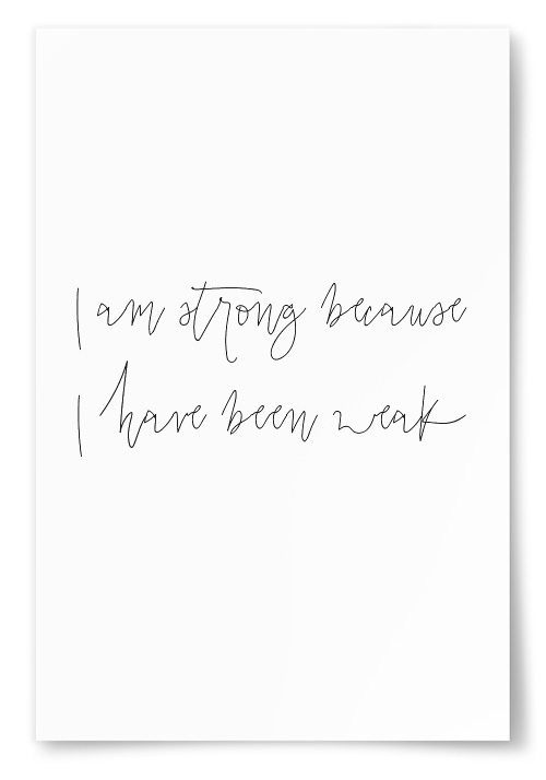 "Poster ""I am strong because I have been weak"""