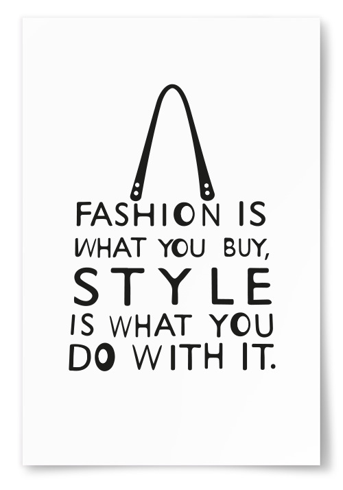 "Poster ""Fashion Is What You Buy, Style Is What You Do With It."""