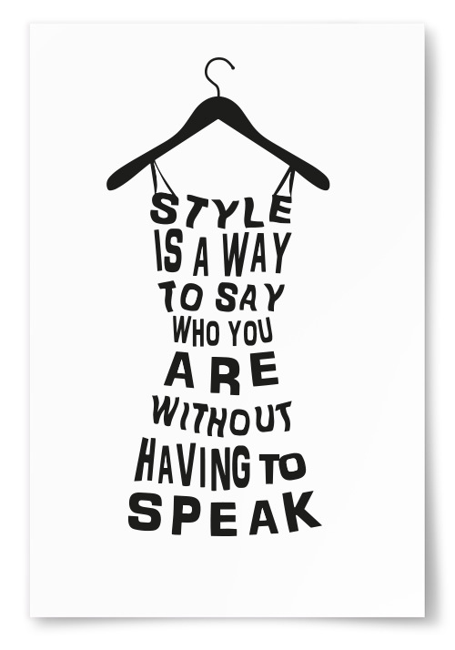 "Poster ""Style Is A Way To Say Who You Are Without Having To Speak"""