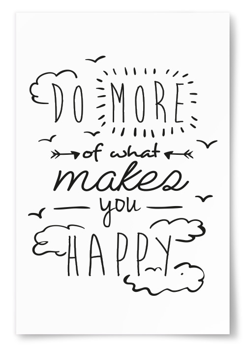 "Poster ""Do More Of What Makes You Happy"""