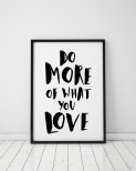 "Poster ""Do More Of What You Love"""