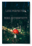 "Poster ""Less perfection. More authenticity."""
