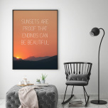 "Poster ""Sunsets Are Proof That Endings Can Be Beautiful"""