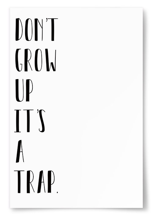 Poster Don't Grow Up It's A Trap